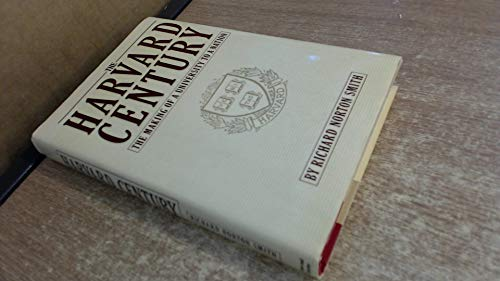 The Harvard Century: The Making of a University to a Nation: Smith, Richard Norton