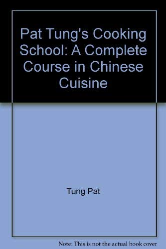 PAT TUNG'S COOKING SCHOOL: A Complete Course in Chinese Cuisine: Tung, Pat *inscribed*