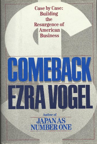 Comeback, case by case: Building the resurgence of American business: Vogel, Ezra F