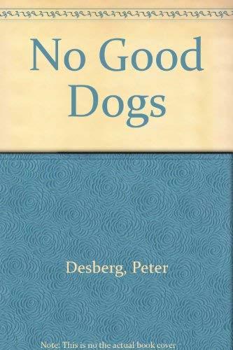 No Good Dogs: Desberg, Peter
