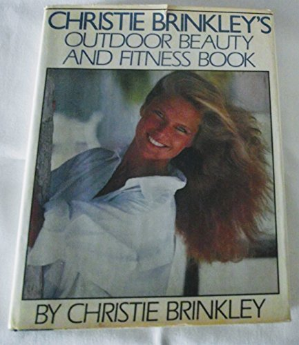 Christie Brinkley's Outdoor Beauty and Fitness Book: Brinkley, Christie