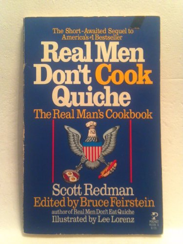 REAL MEN DON'T COOK QUICHE; The Real Man's Cookbook