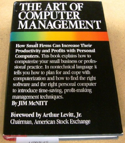 The art of computer management: How small firms can increase their productivity and profits with ...