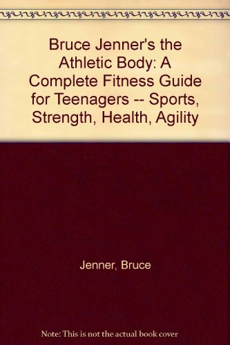 9780671465490: Bruce Jenner's the Athletic Body: A Complete Fitness Guide for Teenagers -- Sports, Strength, Health, Agility