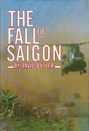 Fall of Saigon, The - Scenes from the Sudden End of a Long War: Butler, David