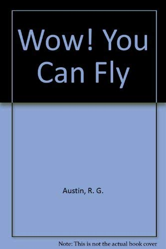 Wow! You Can Fly: Austin, R. G.
