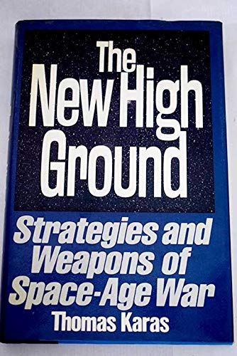 THE NEW HIGH GROUND: Systems and Weapons of Space Age War