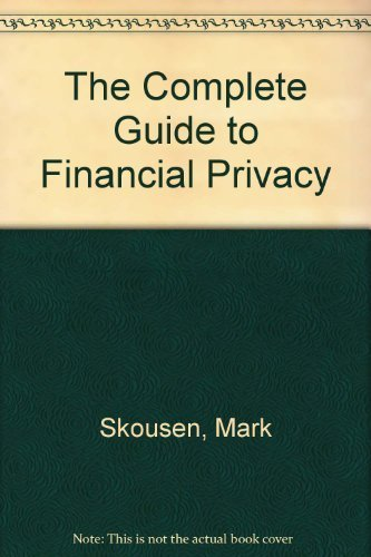 The Complete Guide to Financial Privacy: Skousen, Mark
