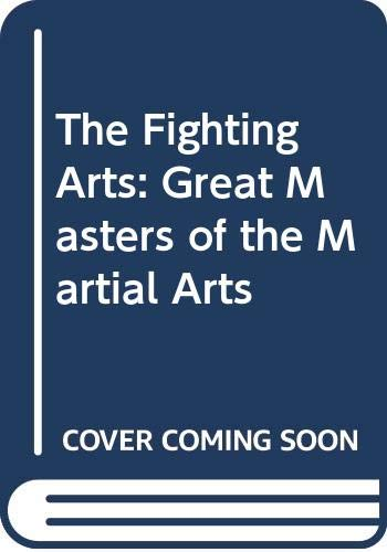9780671471583: The Fighting Arts: Great Masters of the Martial Arts