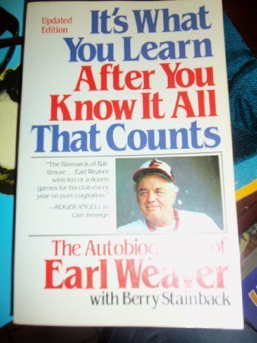 It's what you learn after you know it all that counts: Updated to include the 1982 season (0671472399) by Earl Weaver