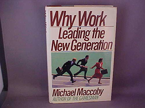Why work: Motivating and leading the new generation: Maccoby, Michael