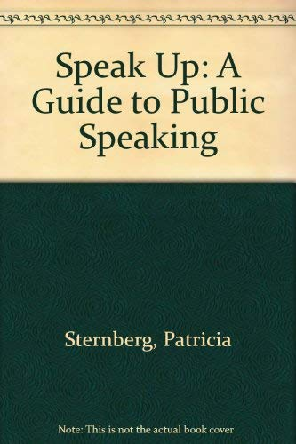 Speak Up: A Guide to Public Speaking: Sternberg, Patricia
