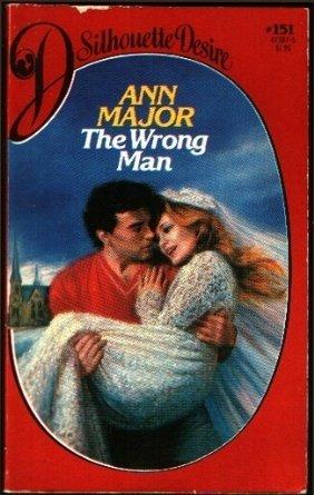 The Wrong Man (Silhouette Desire, #151): Major, Ann