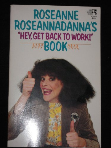 "Roseanne Roseannadanna's ""Hey Get Back to Work: Roseannadanna, Rose &"