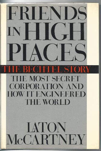 9780671474157: Friends in High Places: The Bechtel Story : The Most Secret Corporation and How It Engineered the World