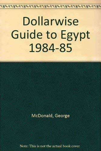 Dollarwise Guide to Egypt 1984-85: McDonald, George