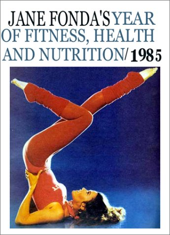 Jane Fonda's Year of Fitness, Health and Nutrition, 1985 (0671476491) by Fonda, Jane