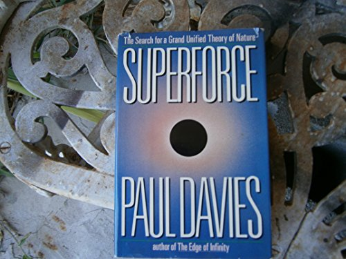 Superforce: The Search for a Grand Unified Theory of Nature: Davies, Paul