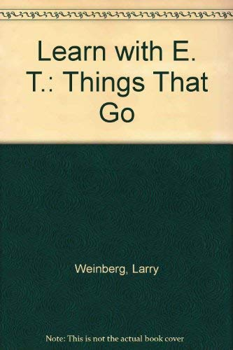 Learn with E. T. Things That Go: Weinberg, Lawrence
