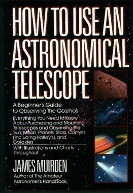 9780671477448: How to use an astronomical telescope: A beginner's guide to observing the cosmos