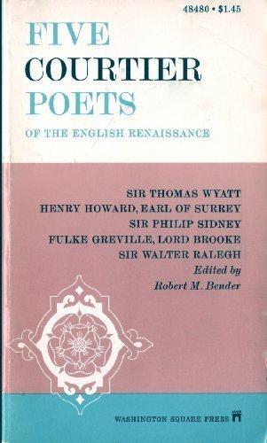 Five Courtier Poets of the English Renaissance: Robert M. Bender