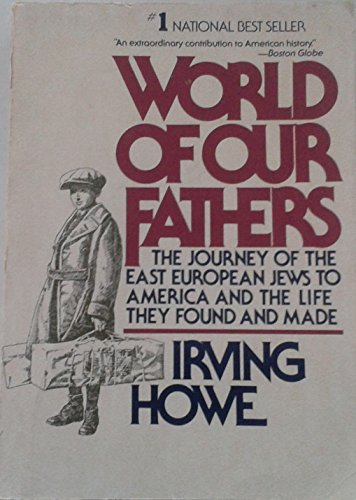 World of Our Fathers: The Journey of the East European Jews to America and the Life They Found and Made (0671492527) by Irving Howe