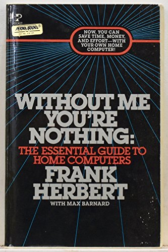Without Me You're Nothing: The Essential Guide to Home Computers: Frank Herbert
