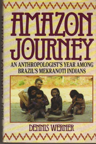 Amazon Journey; an Anthropologist's Year Among Brazil's Mekranoti Indians