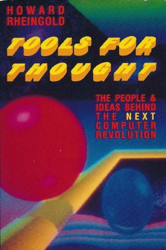 Tools for Thought : The People and Ideas Behind the Next Computer Revolution [prediction of the ...