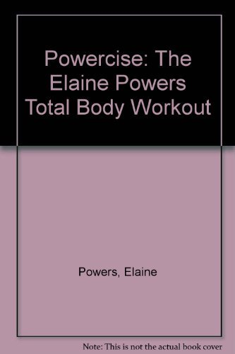 Powercise: The Elaine Powers Total Body Workout: Powers, Elaine; Church, Connie
