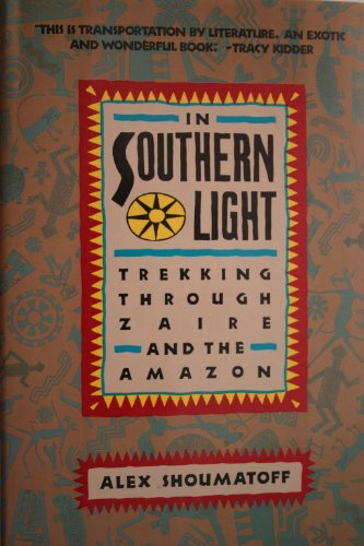 In Southern Light: Trekking Through Zaire and the Amazon.