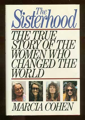 The Sisterhood: The True Story of the: Marcia Cohen