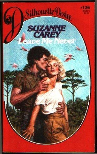 Leave Me Never (Silhouette Desire, #126): Carey, Suzanne