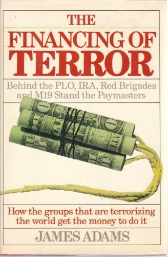 The Financing of Terror: The Plo, Ira, Red Brigades and M-19 Stand the Paymasters How the Groups ...