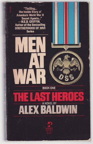 The Last Heroes (Men At War, Book 1): Alex Baldwin