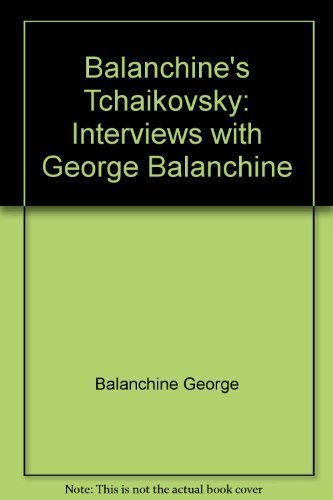 Balanchine's Tchaikovsky: Interviews with George Balanchine (0671498754) by Solomon Volkov