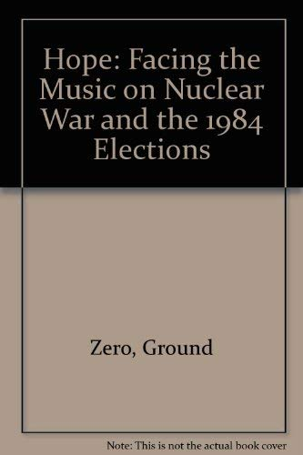 Hope: Facing the Music on Nuclear War and the 1984 Elections: Zero, Ground