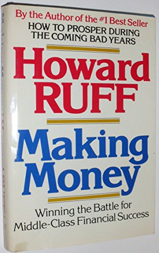 Making Money: Winning the Battle for Middle-Class: Howard J. Ruff