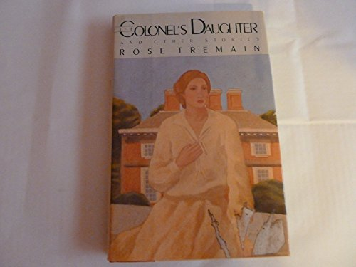 Colonel's Daughter and Other Stories: Tremain, Rose