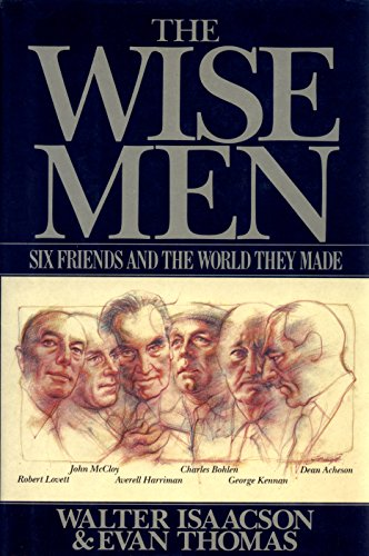 9780671504656: The Wise Men: Six Friends and the World They Made : Acheson, Bohlen, Harriman, Kennan, Lovett, McCloy