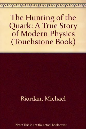 9780671504663: The Hunting of the Quark: A True Story of Modern Physics (Touchstone Book)
