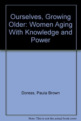 9780671505011: Ourselves, Growing Older: Women Aging With Knowledge and Power