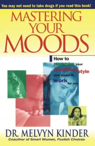 9780671505639: Mastering Your Moods: How To Recognize Your Emotional Style and Make it Work For You--Without Drugs