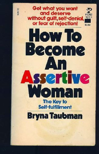 How to Become an Assertive Woman: Taubman, Bryna