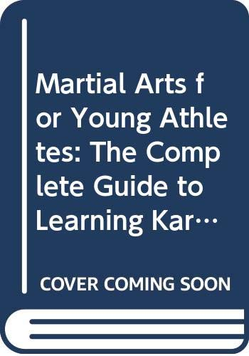 9780671507336: Martial Arts for Young Athletes: The Complete Guide to Learning Karate, Judo, and Ju-Jitsu With Easy Step-By-Step Instructions