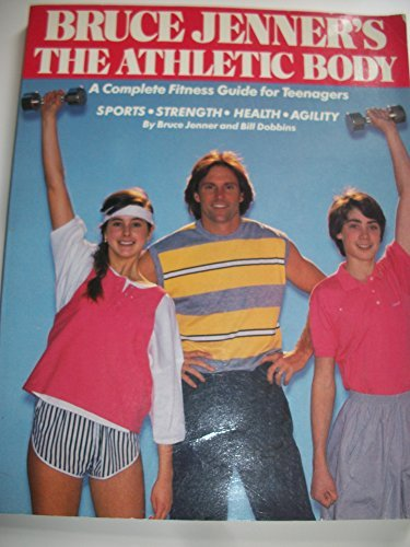 9780671508845: Bruce Jenner's The athletic body: A complete fitness guide for teenagers--sports, strength, health, agility