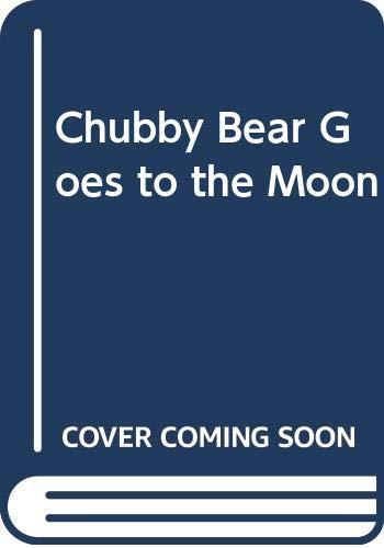 9780671509538: Chubby Bear Goes to the Moon (A Chubby board book)