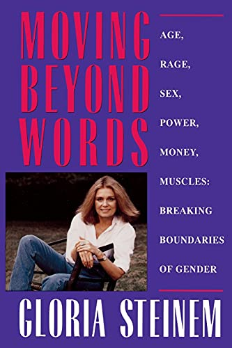 Moving Beyond Words: Age, Rage, Sex, Power, Money, Muscles: Breaking the Boundries of Gender: ...