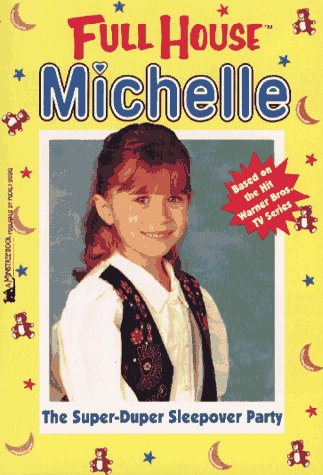 The Super-Duper Sleepover Party (Full House Michelle: Stine, Megan; Clancy,