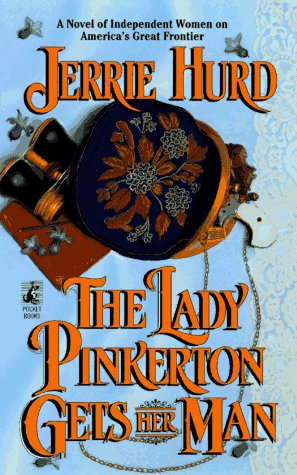 The LADY PINKERTON GETS HER MAN (Rustic and Romantic Fictional Series , No 3): Hurd, Jerrie